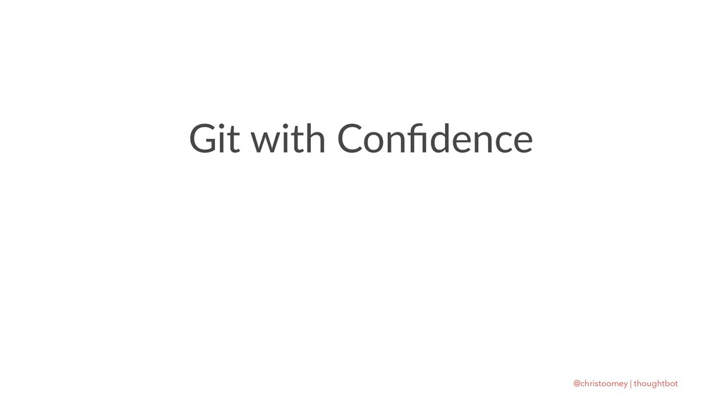 Git with Confidence @christoomey | thoughtbot