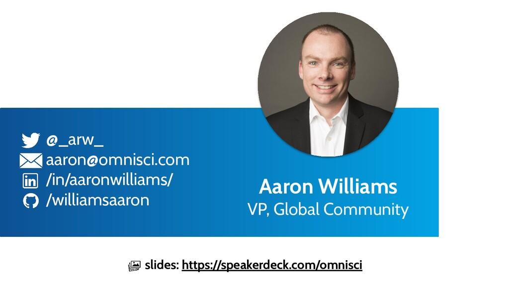 @_arw_ aaron@omnisci.com /in/aaronwilliams/ /wi...