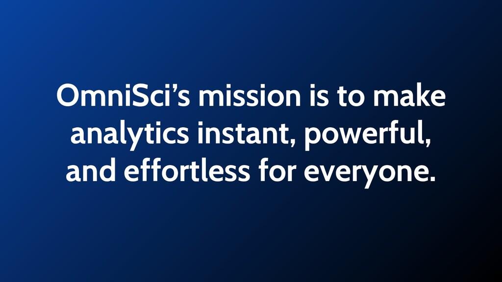 OmniSci's mission is to make analytics instant,...