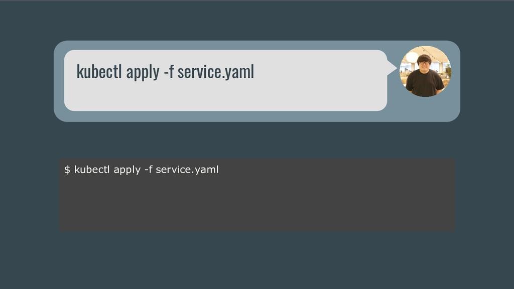 kubectl apply -f service.yaml $ kubectl apply -...