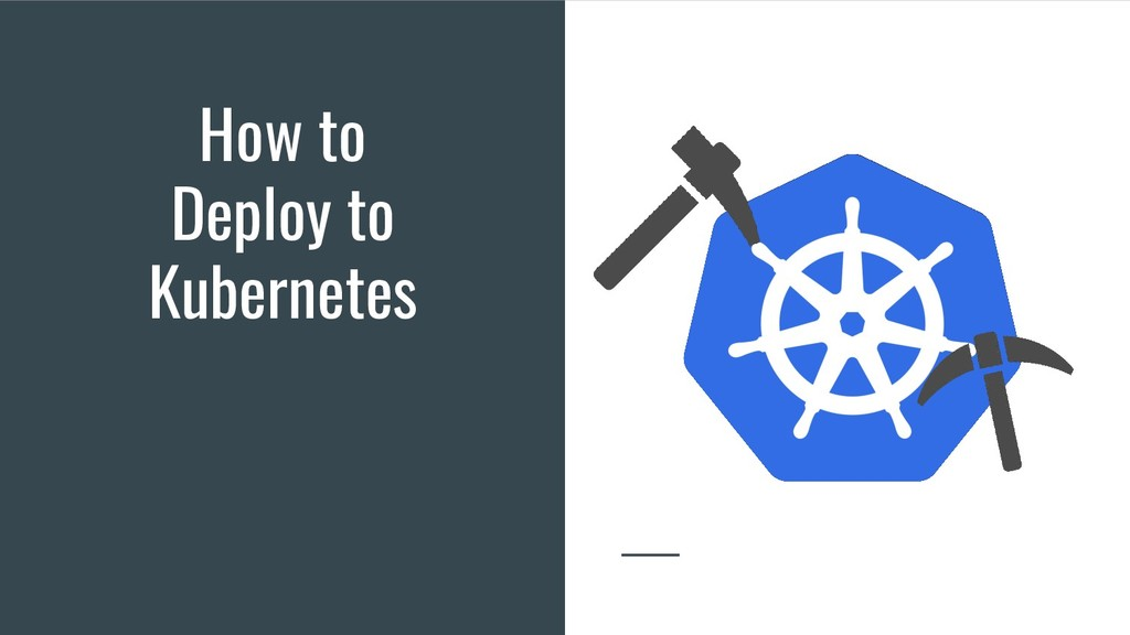 How to Deploy to Kubernetes