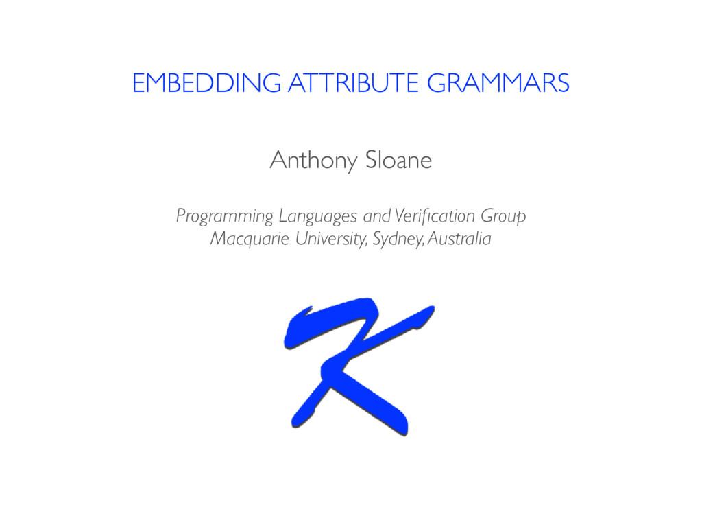 EMBEDDING ATTRIBUTE GRAMMARS Anthony Sloane Pro...