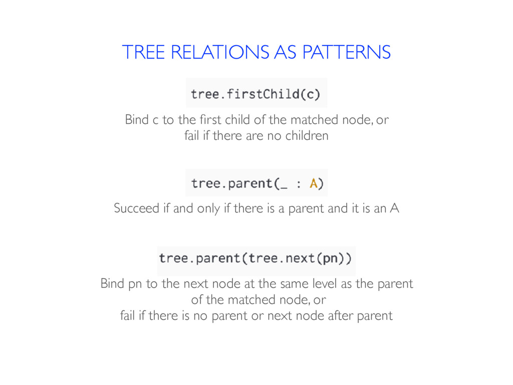 TREE RELATIONS AS PATTERNS Bind c to the first c...