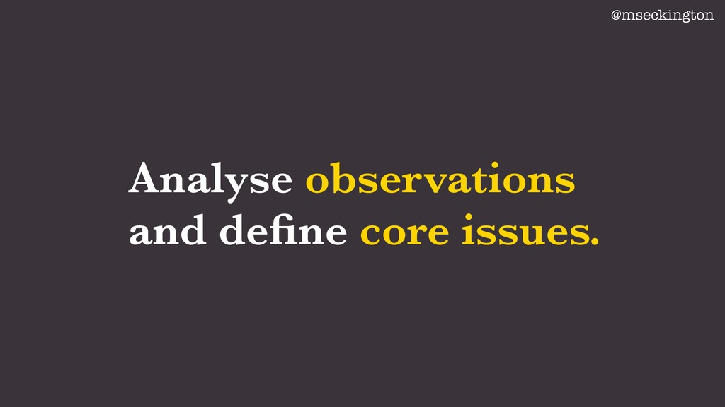Analyse observations and define core issues. @ms...