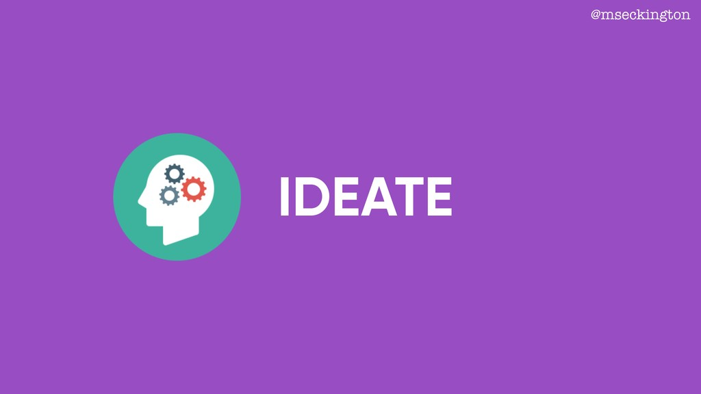 IDEATE @mseckington