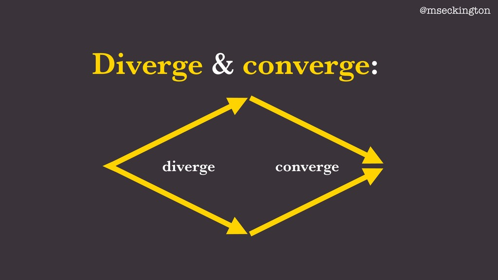 Diverge & converge: @mseckington diverge conver...