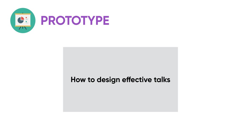 PROTOTYPE How to design effective talks