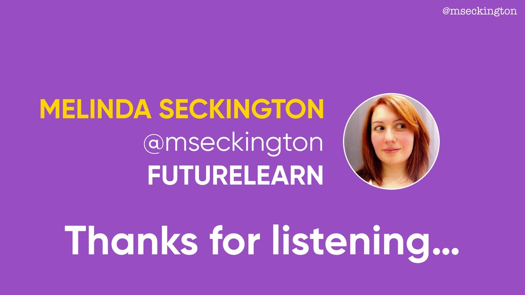 Thanks for listening… MELINDA SECKINGTON FUTURE...
