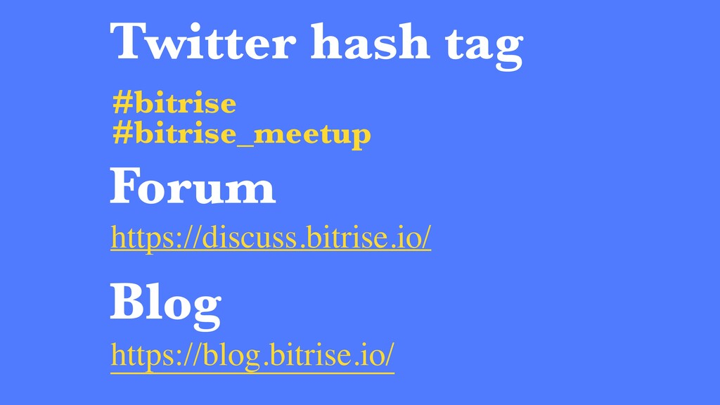 Twitter hash tag #bitrise #bitrise_meetup Forum...