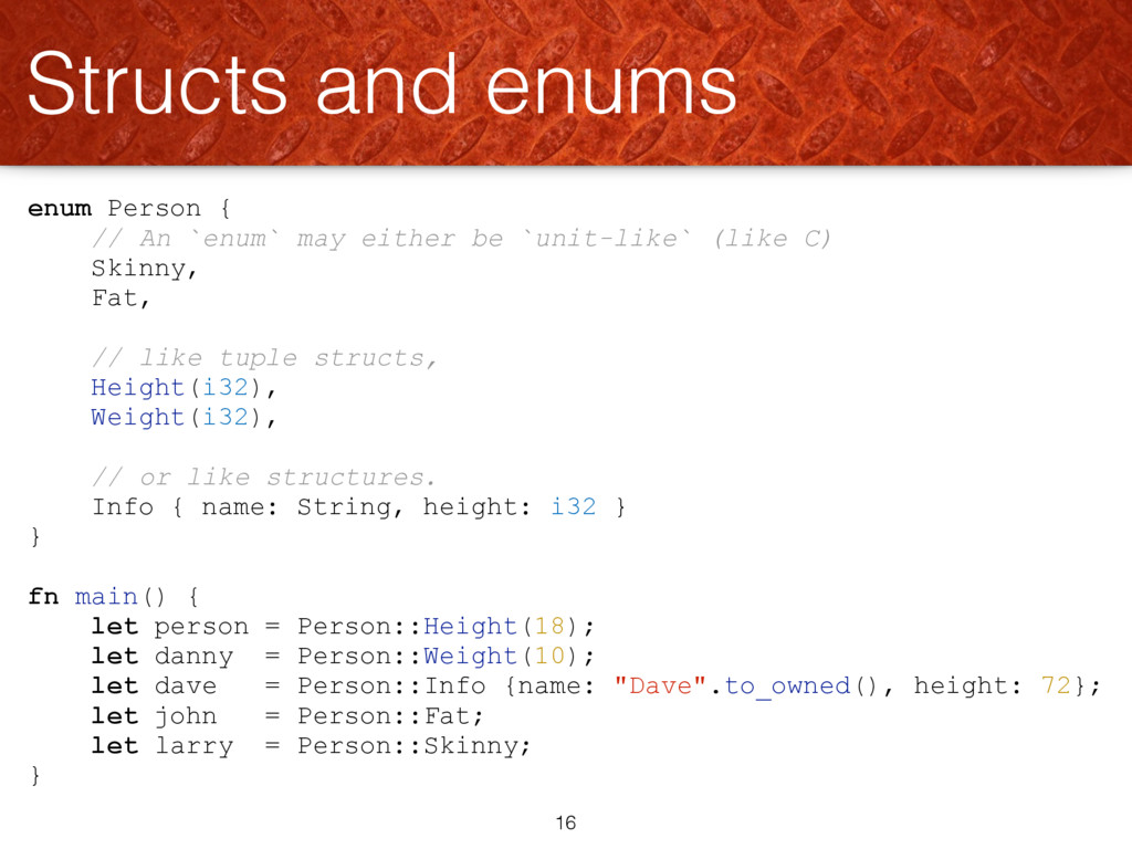 enum Person { // An `enum` may either be `unit-...