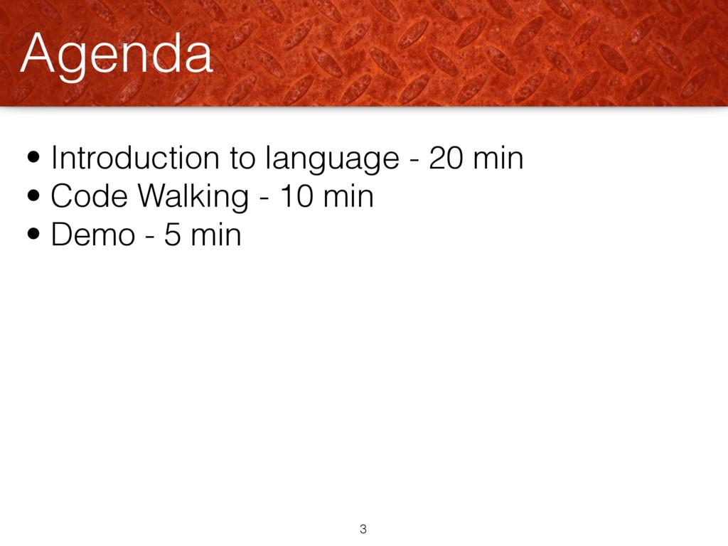 • Introduction to language - 20 min • Code Walk...