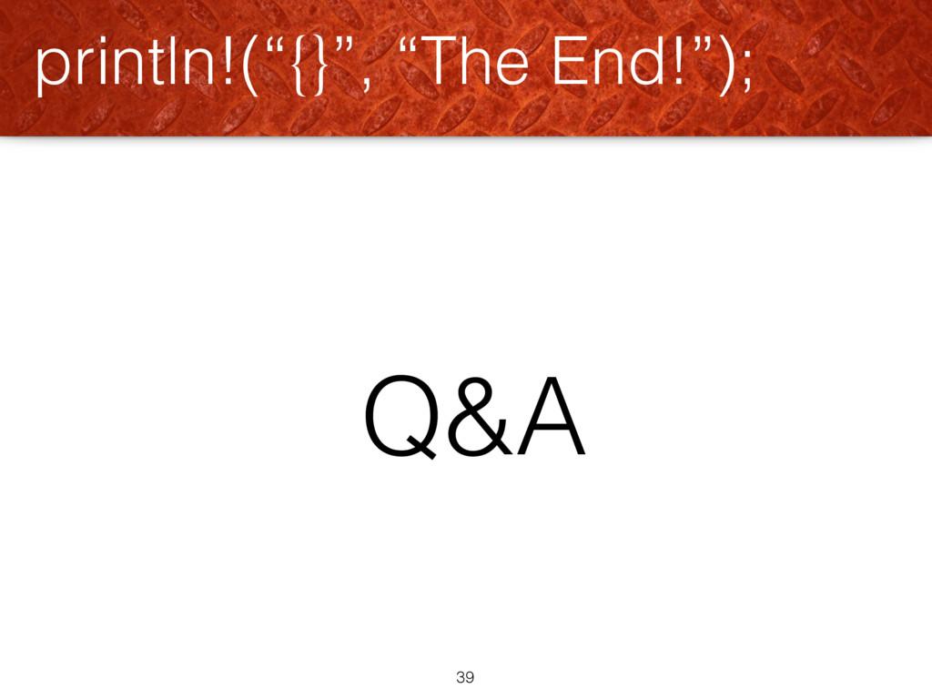 """println!(""""{}"""", """"The End!""""); 39 Q&A"""
