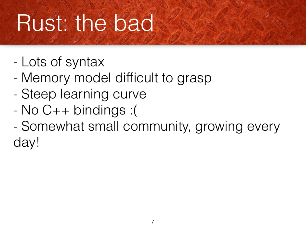 - Lots of syntax - Memory model difficult to gra...