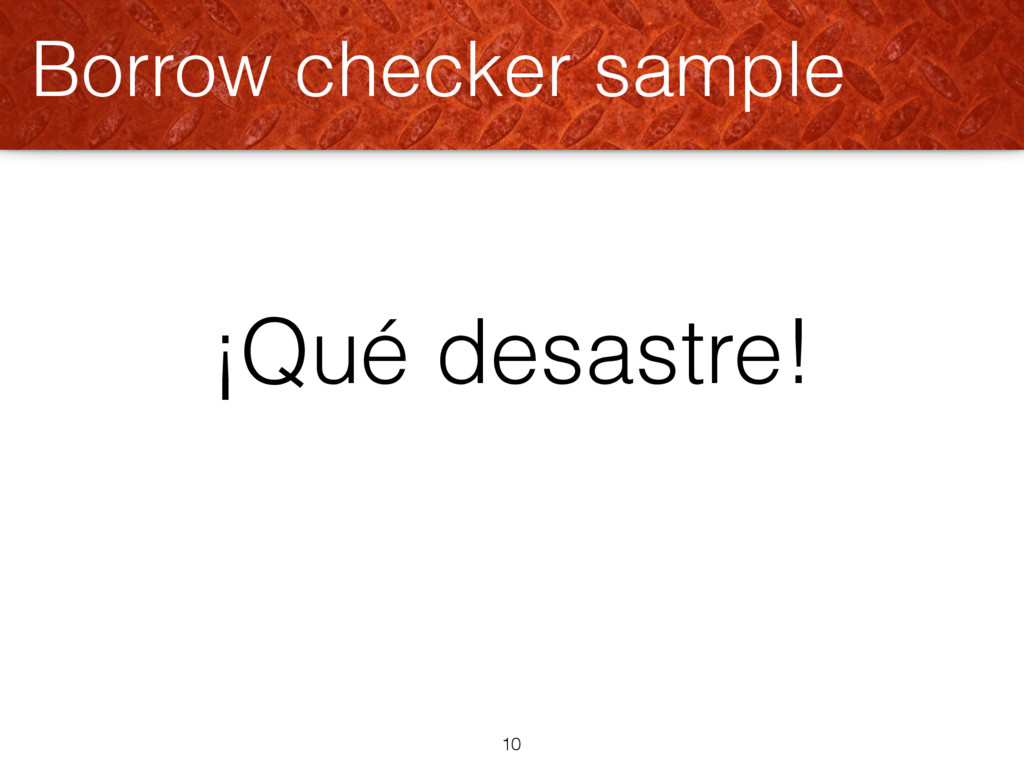 ¡Qué desastre! Borrow checker sample 10
