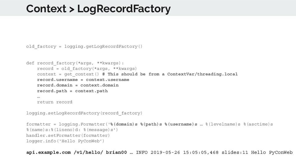 Context > LogRecordFactory old_factory = loggin...