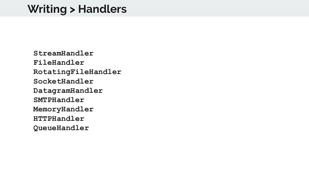 Writing > Handlers StreamHandler FileHandler Ro...