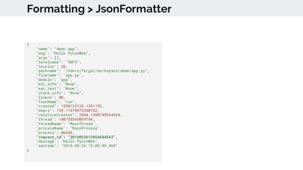 """Formatting > JsonFormatter { """"name"""": """"demo.app""""..."""