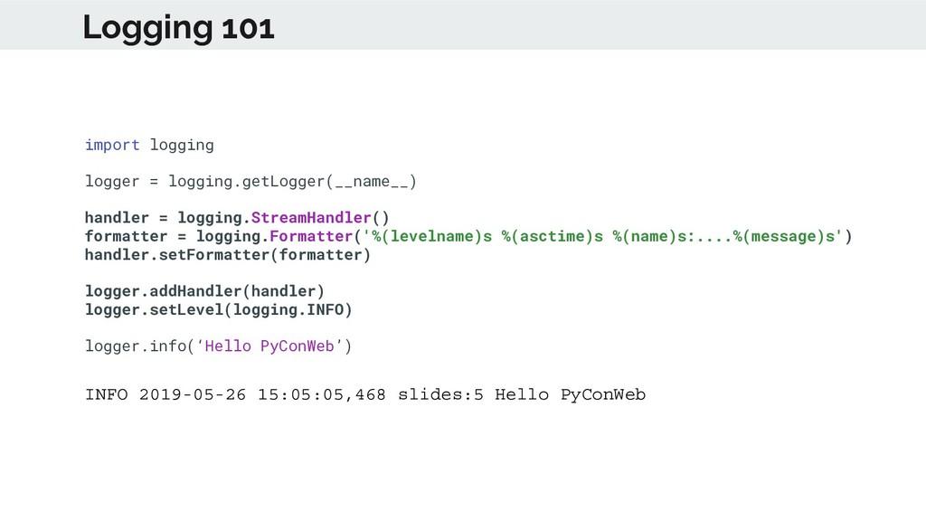 Logging 101 import logging logger = logging.get...