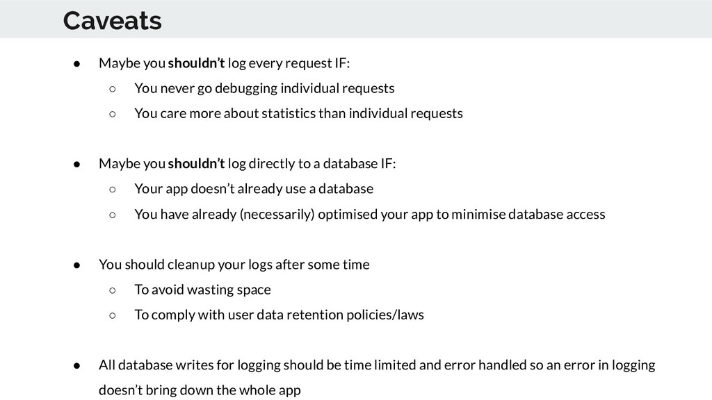 Caveats ● Maybe you shouldn't log every request...
