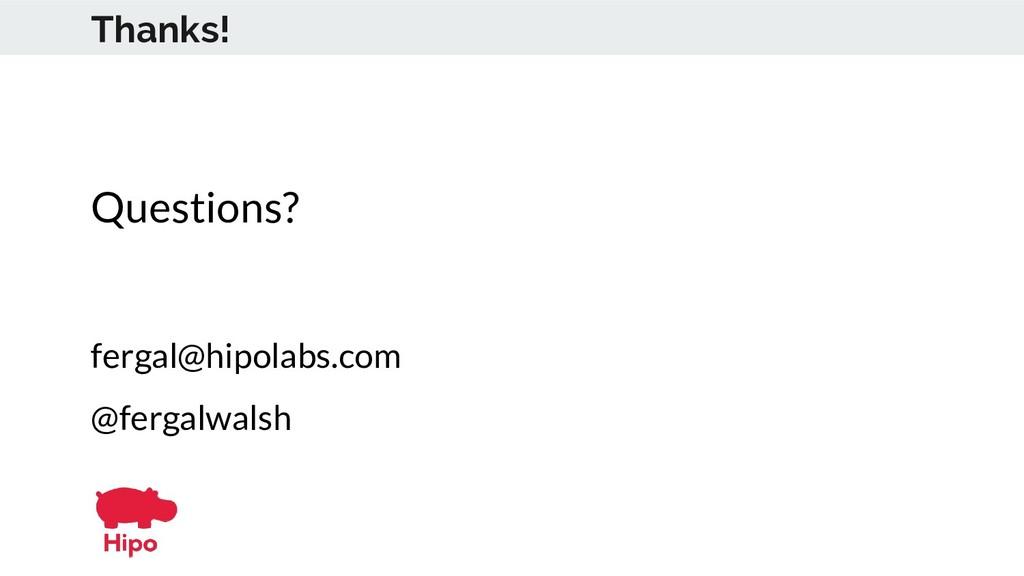 Thanks! Questions? fergal@hipolabs.com @fergalw...
