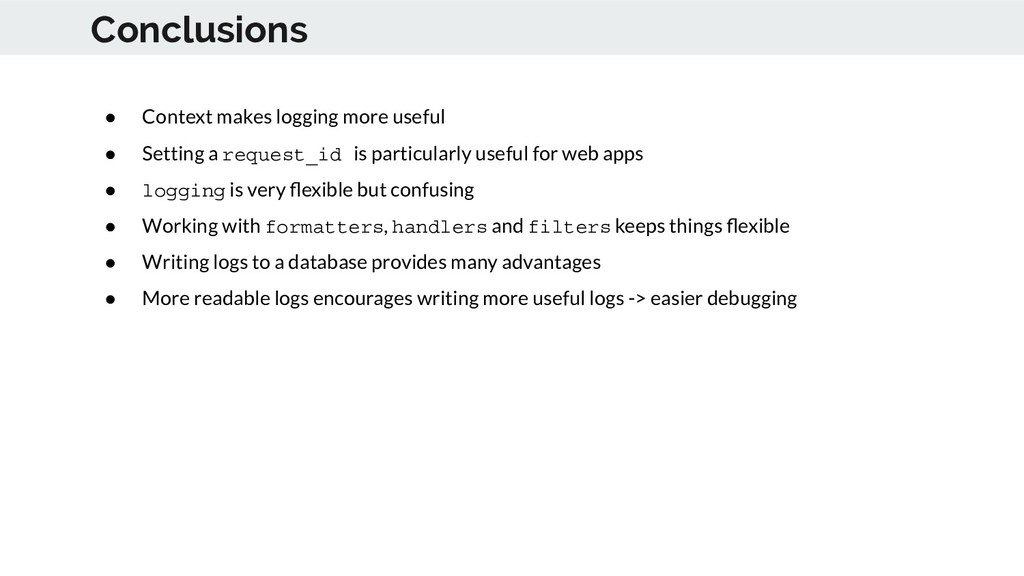 Conclusions ● Context makes logging more useful...