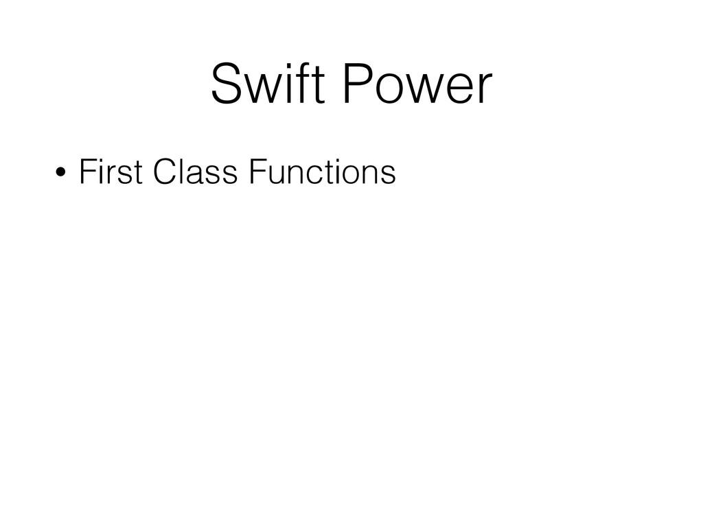 Swift Power • First Class Functions
