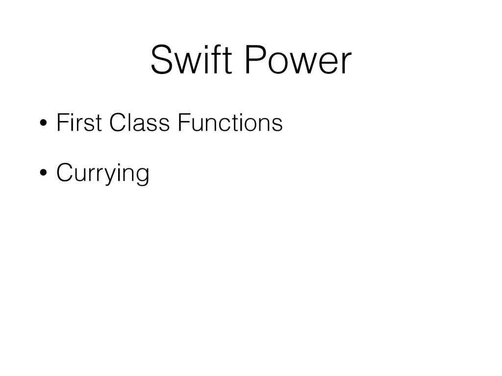 Swift Power • First Class Functions • Currying