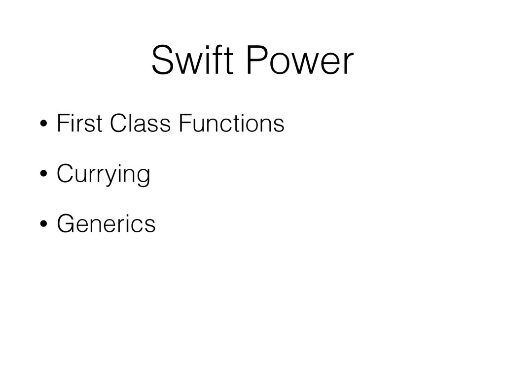 Swift Power • First Class Functions • Currying ...