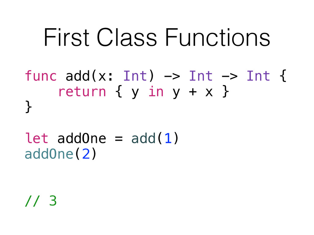 First Class Functions func add(x: Int) -> Int -...