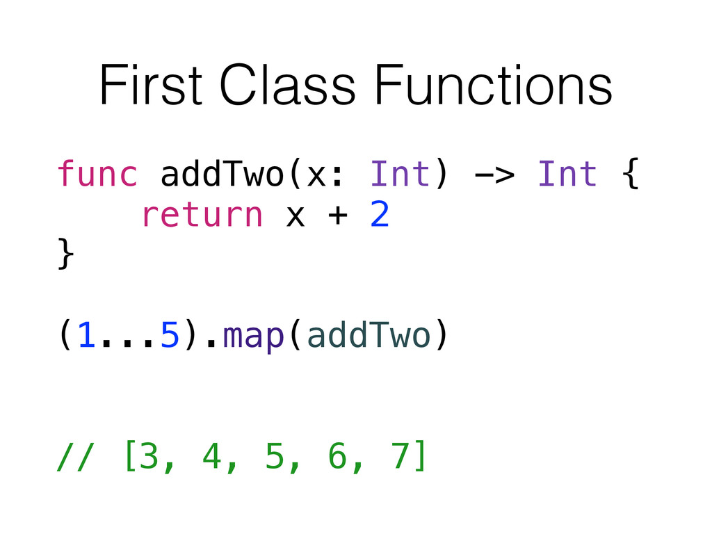 First Class Functions func addTwo(x: Int) -> In...