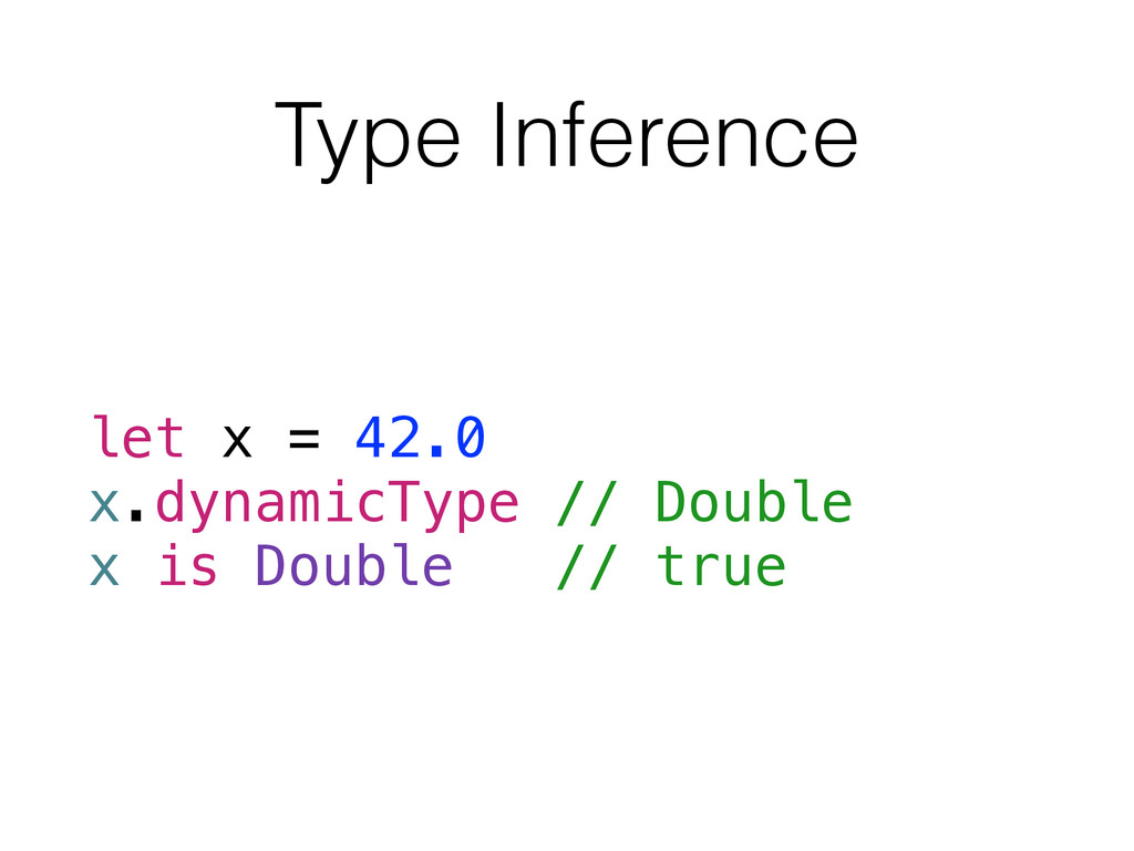 Type Inference let x = 42.0 x.dynamicType // Do...