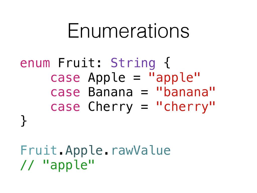 Enumerations enum Fruit: String { case Apple = ...