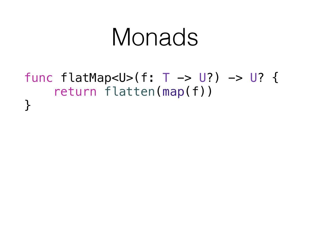 Monads func flatMap<U>(f: T -> U?) -> U? { retu...