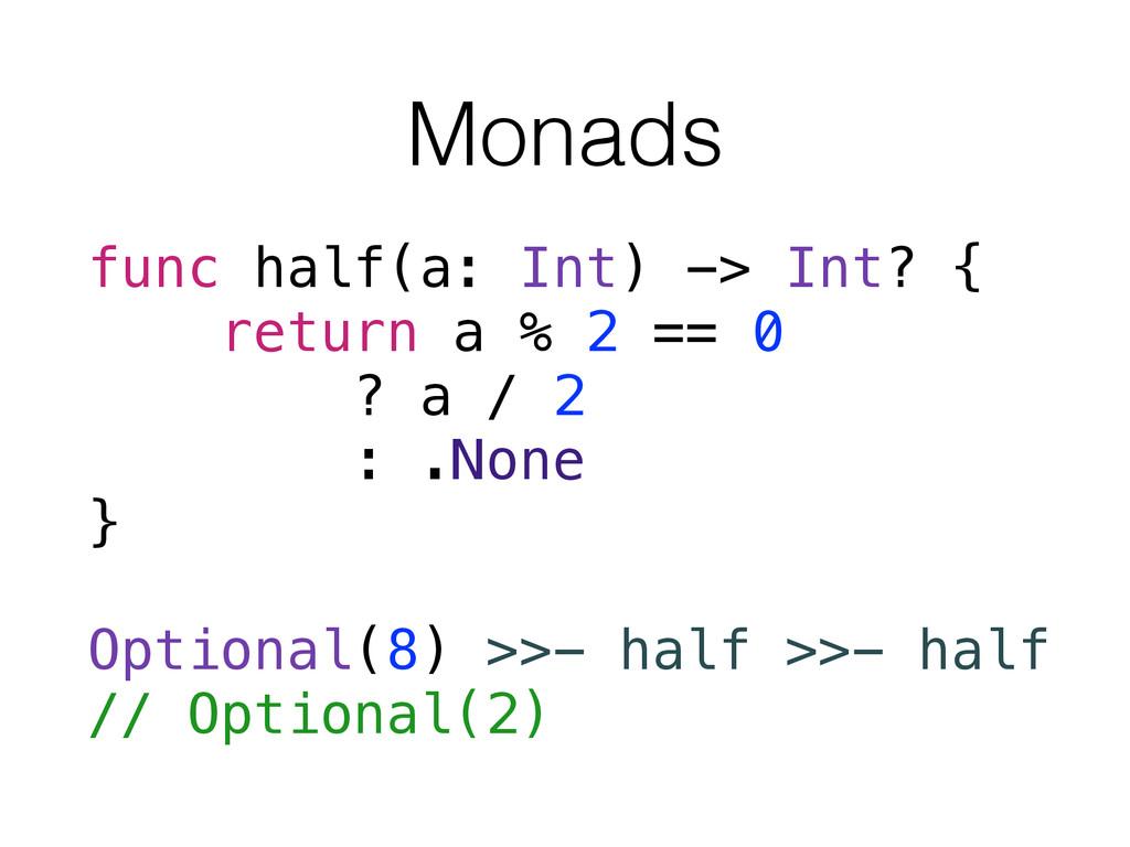 Monads func half(a: Int) -> Int? { return a % 2...