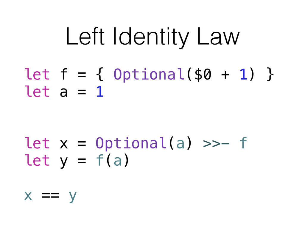 Left Identity Law let f = { Optional($0 + 1) } ...