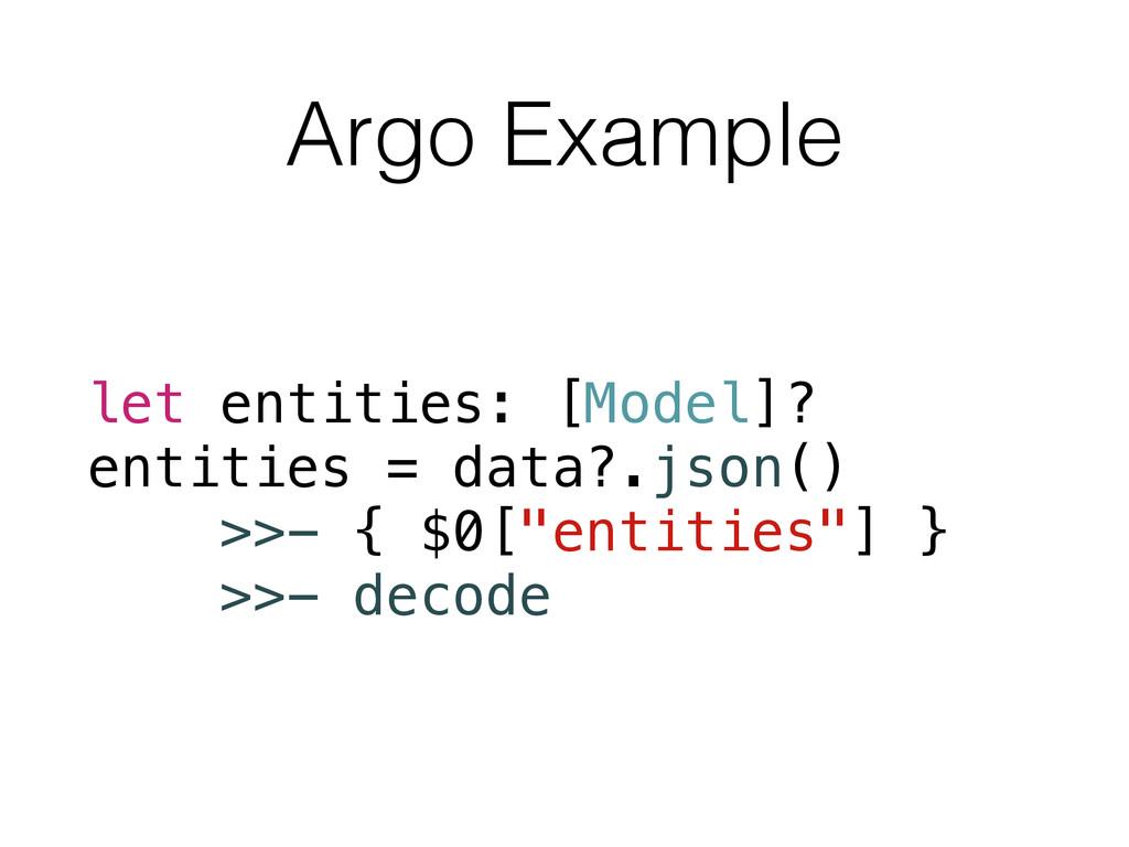 Argo Example let entities: [Model]? entities = ...