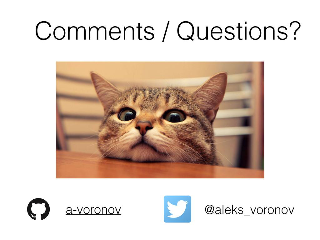 Comments / Questions? @aleks_voronov a-voronov