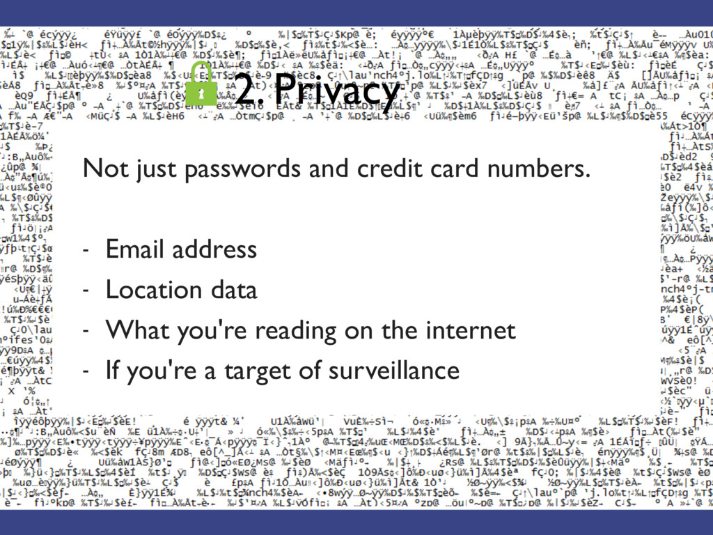 2. Privacy Not just passwords and credit card n...