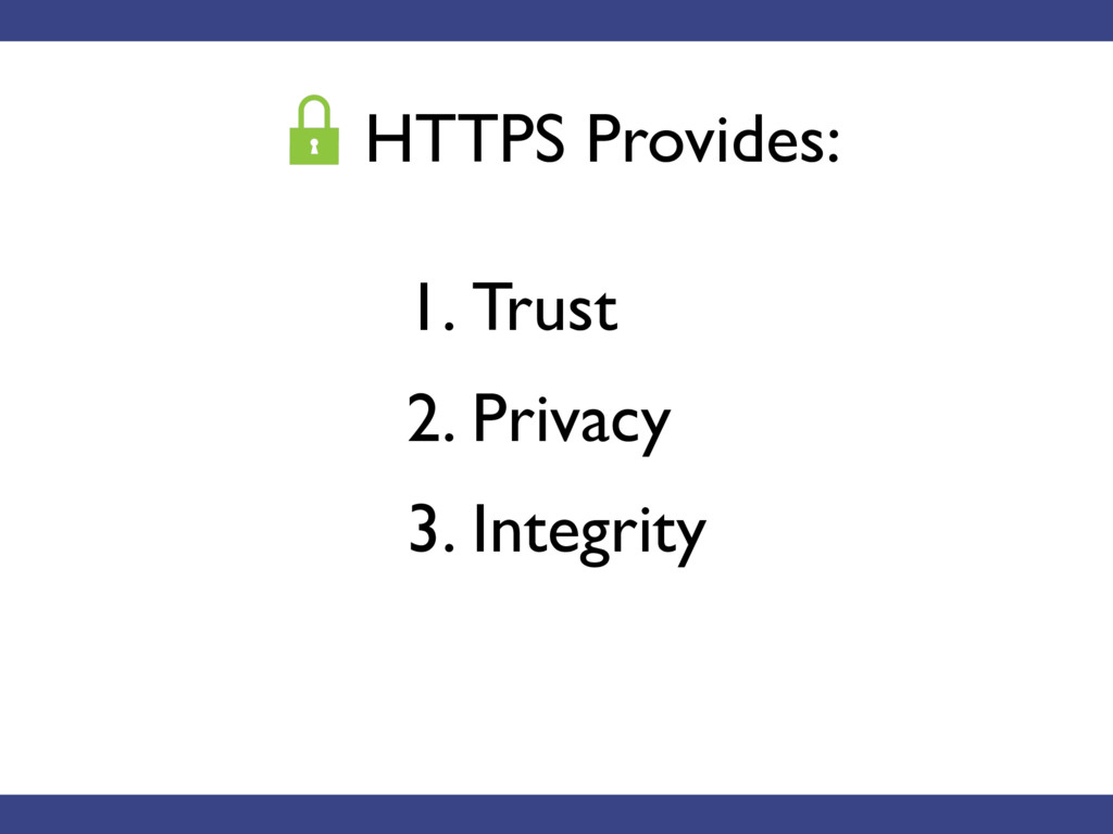 1. Trust 2. Privacy 3. Integrity HTTPS Provide...