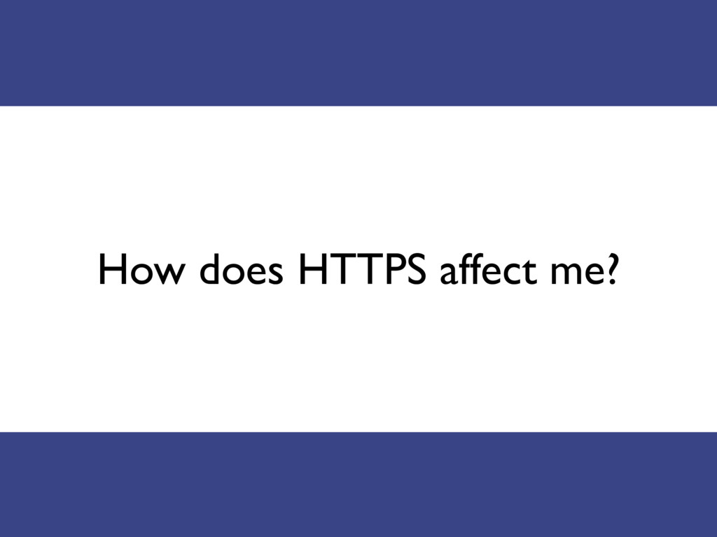 How does HTTPS affect me?