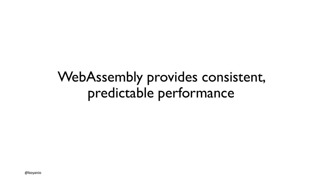 WebAssembly provides consistent, predictable pe...