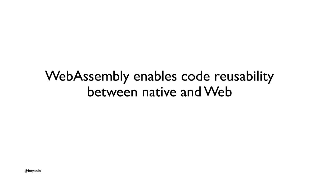 WebAssembly enables code reusability between na...
