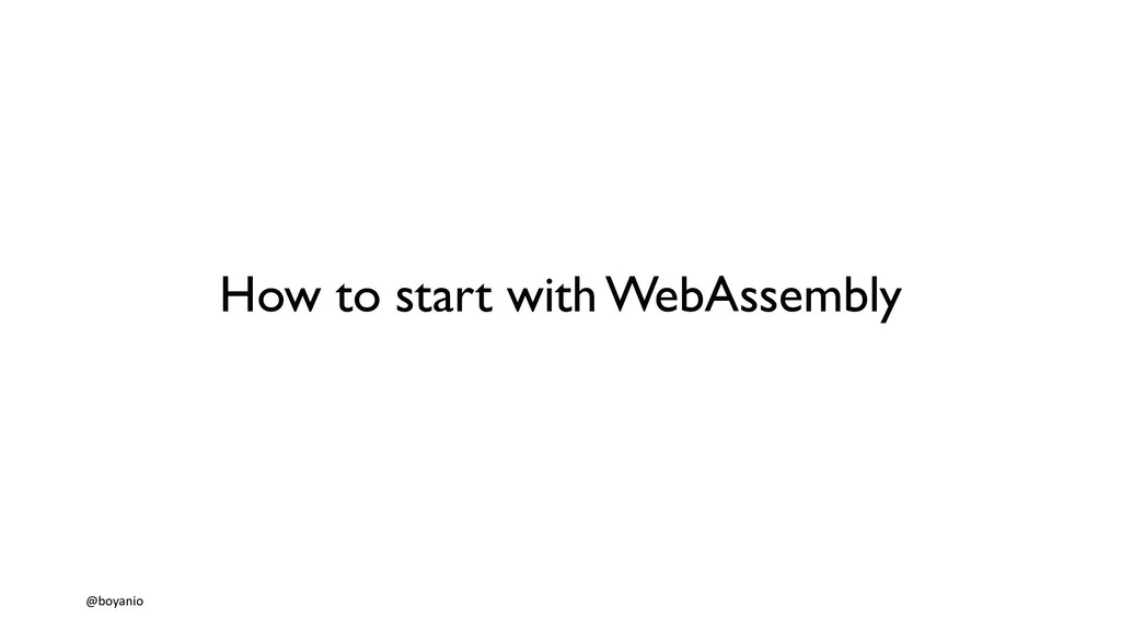 How to start with WebAssembly @boyanio