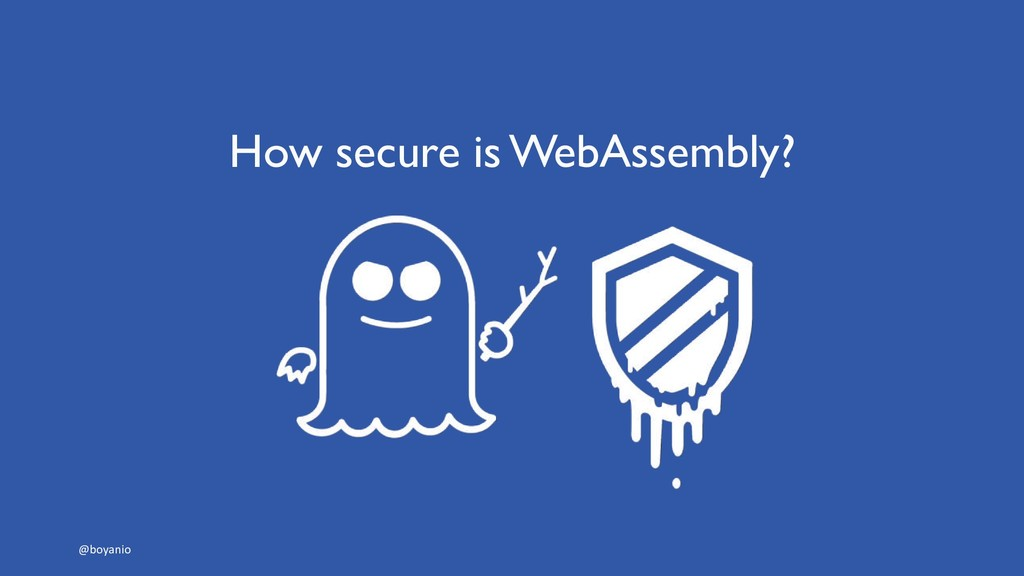 How secure is WebAssembly? @boyanio