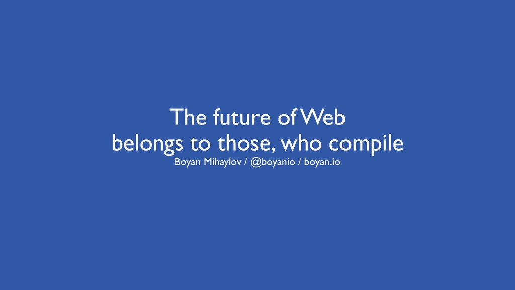 The future of Web belongs to those, who compile...