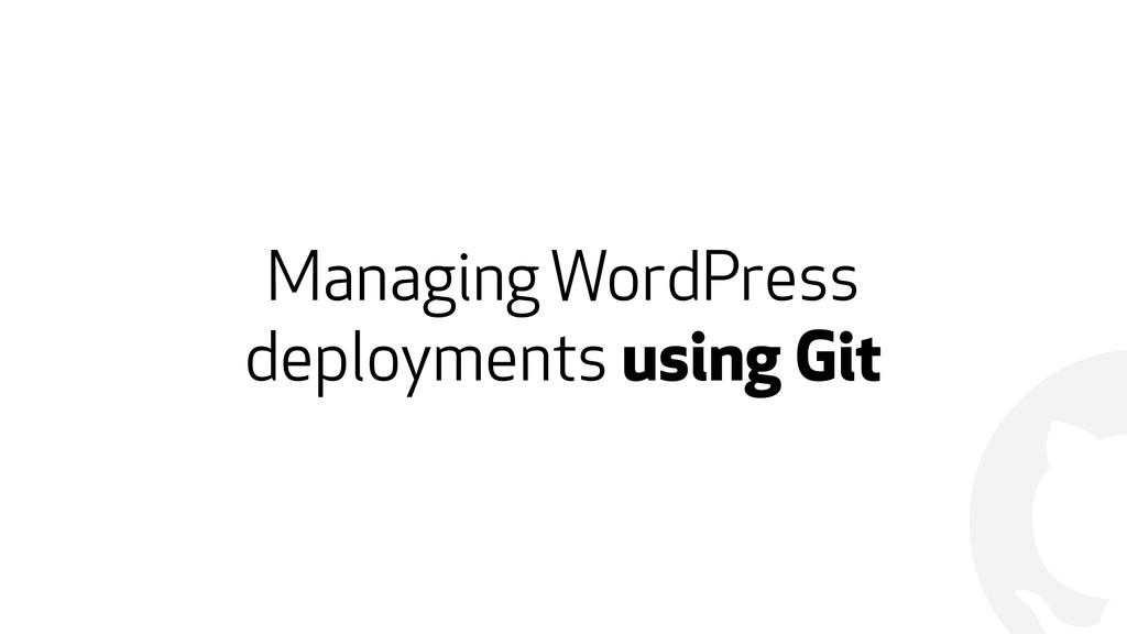 ! Managing WordPress deployments using Git