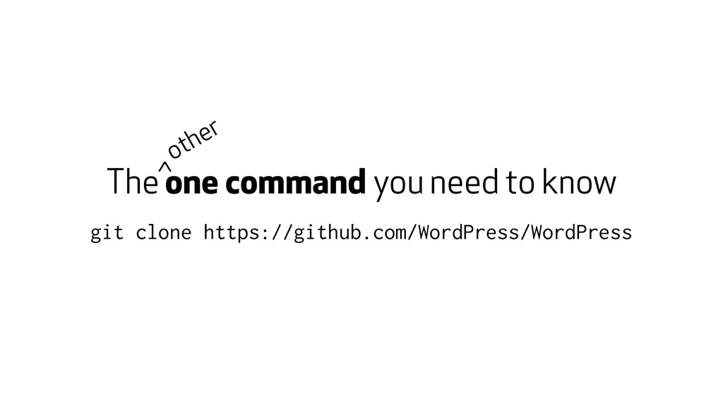 The one command you need to know git clone http...