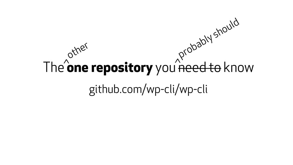 The one repository you need to know github.com/...