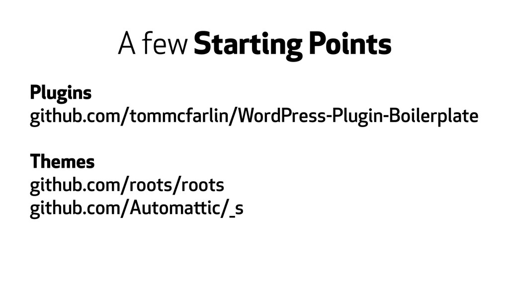 A few Starting Points Plugins github.com/tommcf...