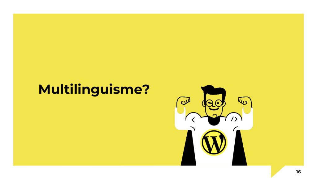 Multilinguisme? 16